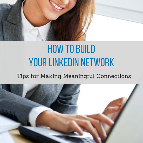 How to Build Your LinkedIn Network: Tips for Making Meaningful Connections