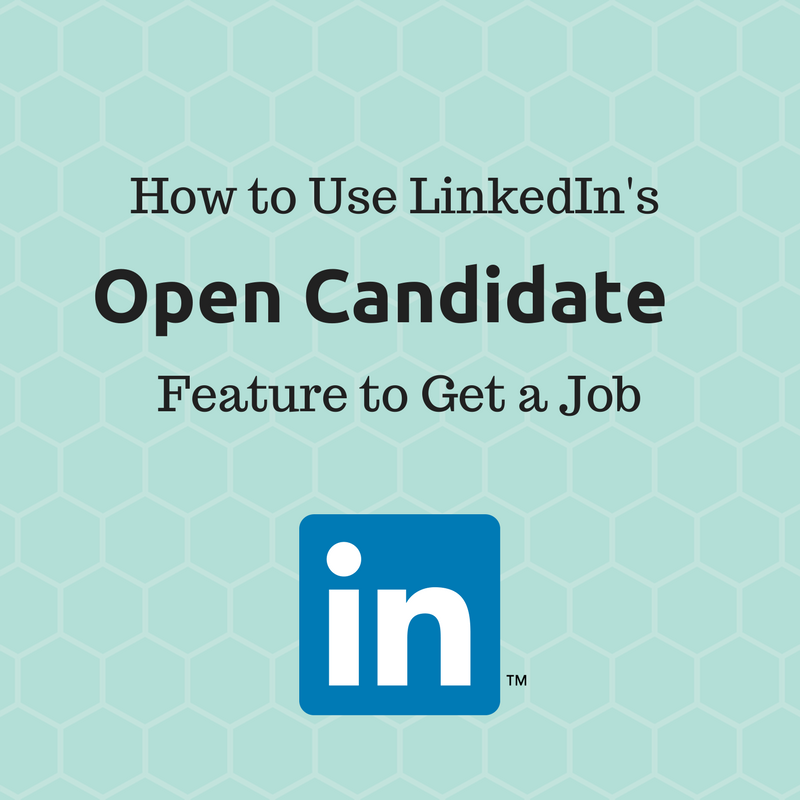 How to Use LinkedIn's New 'Open Candidate' Feature to Get a Job