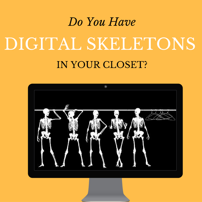 Do You Have Digital Skeletons in Your Closet?